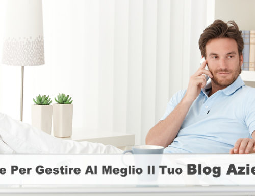 Gestire un Blog Aziendale, ecco le 6 regole per farlo al Meglio