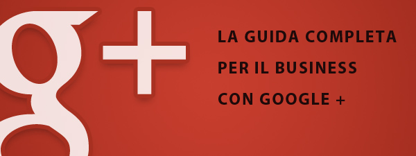 la guida completa per il business con Google Plus